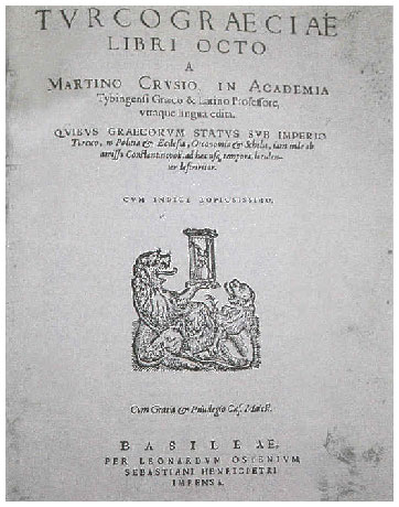 [Προμετωπίδα του βιβλίου του Μαρτίνου Κρουσίου (Βασιλεία, 1584), που αποτελεί πολύτιμη πηγή για την ελληνική και βαλκανική ιστορία των πρώτων αιώνων της τουρκοκρατίας. Πρόκειται για τον γερμανό φιλόλογο και ελληνιστή Martin Κraus που εκλατίνισε το όνομά του σε Martinus Crusius.]